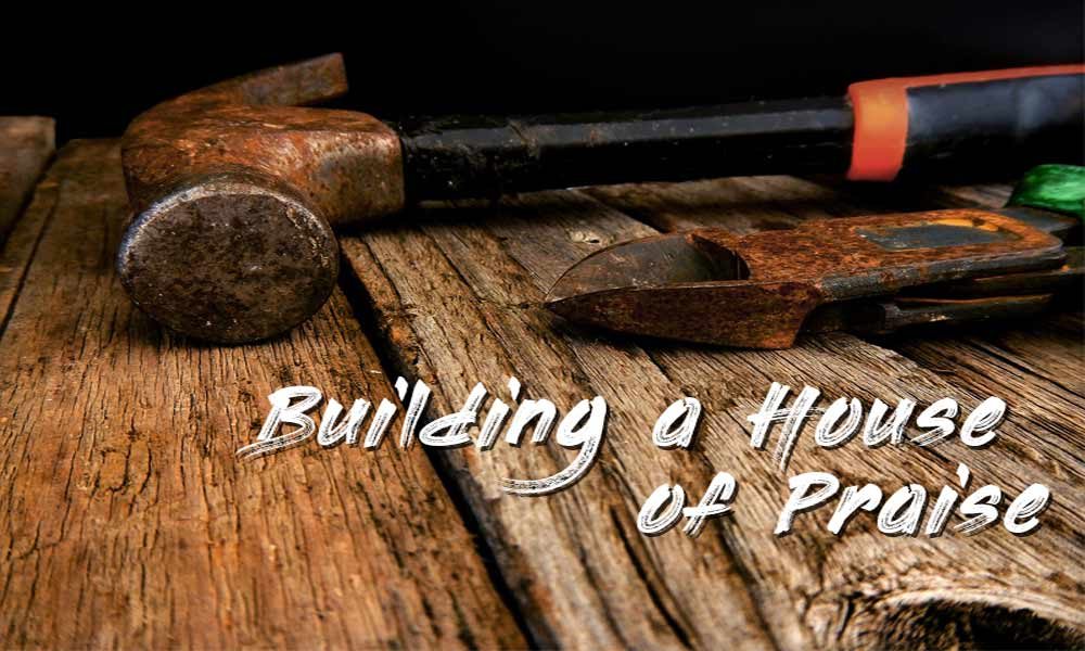 Building a House of Praise Image