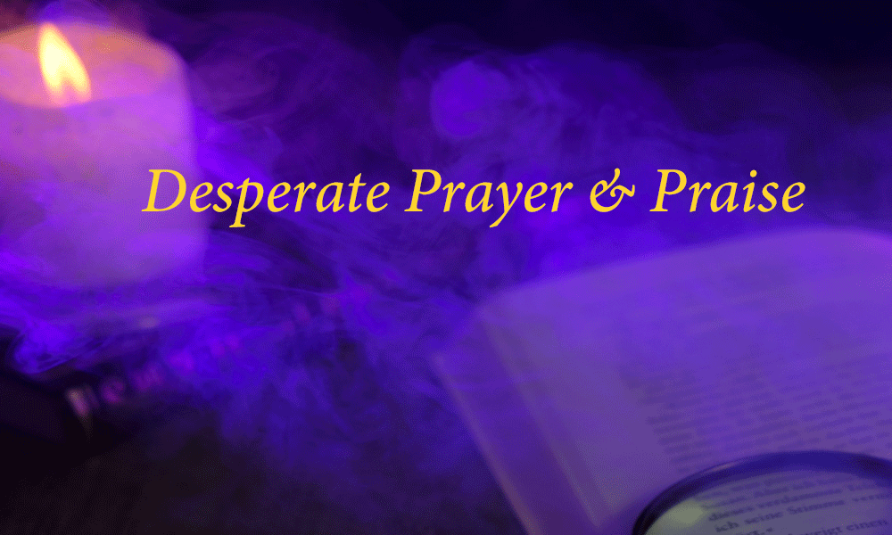 Desperate Prayer and Praise Image