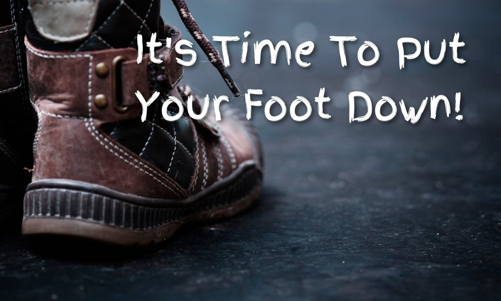 It's Time To Put Your Foot Down! Image